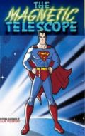 Superman The Magnetic Telescope
